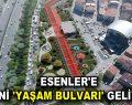 ESENLER'E YENİ 'YAŞAM BULVARI' GELİYOR