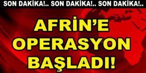 Türk askerinin Afrin'e operasyonu başladı