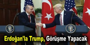 Erdoğan'la Trump, bugün 20:30'da görüşecek