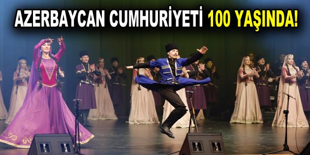 AZERBAYCAN CUMHURİYETİ 100 YAŞINDA!