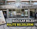 Bağcılar Belediyesi kalite belgelerini yeniledi