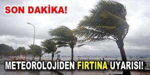 Meteorolojiden fırtına uyarısı!