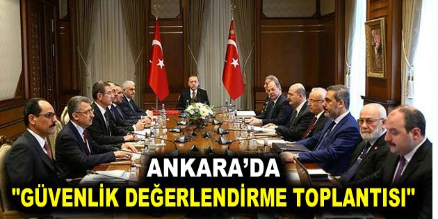 """Ankara'da """"Güvenlik Değerlendirme Toplantısı"""""""