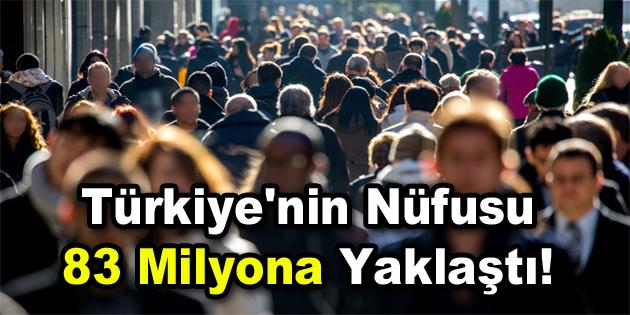 Türkiye'nin nüfusu 83 milyona yaklaştı