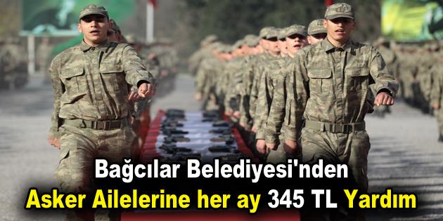 Bağcılar Belediyesi'nden Asker ailelerine her ay 345 TL yardım