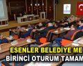 Esenler Belediye Meclisi, birinci oturumu gerçekleşti