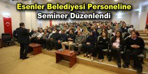 Esenler Belediyesi personeline seminer düzenlendi