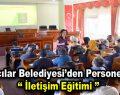 Bağcılar Belediyesi personeline iletişim eğitimi verdi