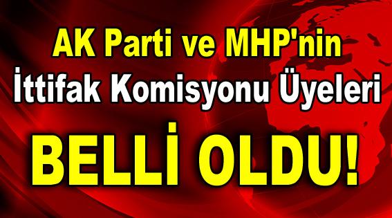 AK Parti ve MHP'nin Komisyon Üyeleri Belli Oldu