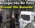 Beyoğlu'nda bir polis evinde ölü bulundu