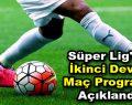 Süper Lig'de ikinci devre maç programı açıklandı