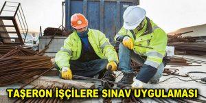 Taşeron işçilere sınav uygulaması