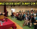 """""""15 TEMMUZ GECESİ ŞEHİT OLMAYI ÇOK İSTEDİM"""""""