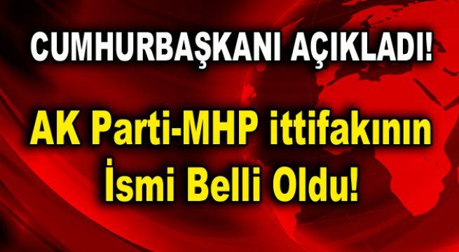 AK Parti-MHP ittifakının ismi belli oldu