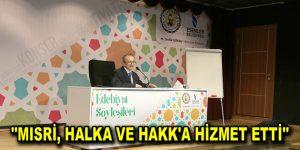 MISRİ, HALKA VE HAKK'A HİZMET ETTİ