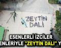 """ESENLERLİ İZCİLER BEDENLERİYLE """"ZEYTİN DALI"""" YAZDI"""