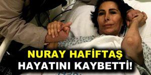 Nuray Hafiftaş hayatını kaybetti