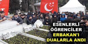 ESENLERLİ ÖĞRENCİLER ERBAKAN'I DUALARLA ANDI
