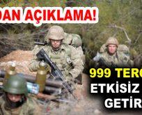 TSK'dan açıklama: 999 terörist etkisiz hale getirildi!