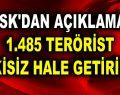 TSK'dan Açıklama: Bin 485 terörist etkisiz hâle getirildi!