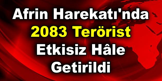 Afrin Harekatı'nda 2083 terörist etkisiz hâle getirildi