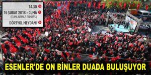 ESENLER'DE ON BİNLER DUADA BULUŞUYOR