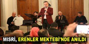 MISRİ, ERENLER MEKTEBİ'NDE ANILDI