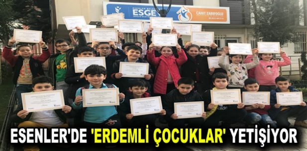 ESENLER'DE 'ERDEMLİ ÇOCUKLAR' YETİŞİYOR