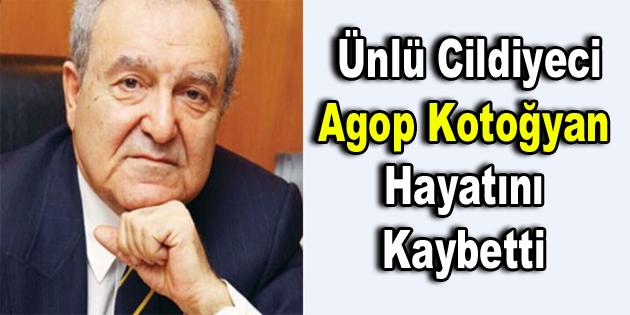 """""""Kolsuz Agop"""" olarak bilinen ünlü cildiyeci Agop Kotoğyan hayatını kaybetti"""