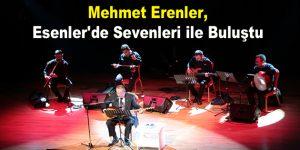 Mehmet Erenler, Esenler'de sevenleri ile buluştu