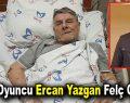 Usta oyuncu Ercan Yazgan felç geçirdi
