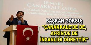 """GÖKSU, """"ÇANAKKALE'DE DE, AFRİN'DE DE İNSANLIĞI ÖĞRETTİK"""""""