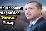 """Cumhurbaşkanı Erdoğan'dan """"Nevruz"""" mesajı"""