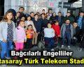 Engelliler Galatasaray Türk Telekom Stadı'nda