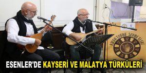 ESENLER'DE KAYSERİ VE MALATYA TÜRKÜLERİ