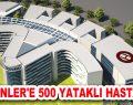 ESENLER'E 500 YATAKLI HASTANE