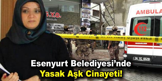Esenyurt Belediyesi'nde yasak aşk cinayeti!