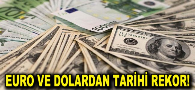Euro ve Dolardan tarihi rekor!