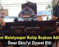 Evkur Yeni Malatyaspor Kulüp Başkanı Adil Gevrek, Ömer Ekici'yi ziyaret etti