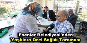 Esenler Belediyesi'nden Yaşlılara Özel Sağlık Taraması