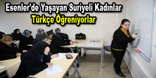 Esenler'de yaşayan Suriyeli kadınlar Türkçe öğreniyorlar