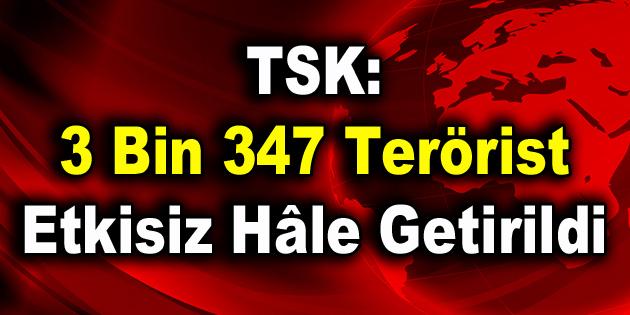 TSK: 3 bin 347 terörist etkisiz hâle getirildi