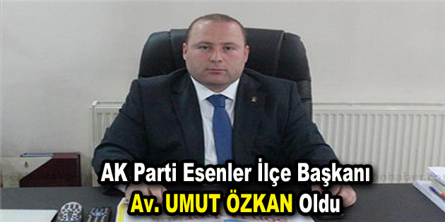 AK Parti Esenler İlçe Başkanı Umut Özkan oldu