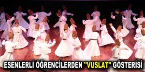 """ESENLERLİ ÖĞRENCİLERDEN """"VUSLAT"""" GÖSTERİSİ"""