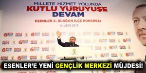 ESENLER'E YENİ GENÇLİK MERKEZİ MÜJDESİ!