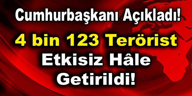 4 bin 123 terörist etkisiz hâle getirildi!