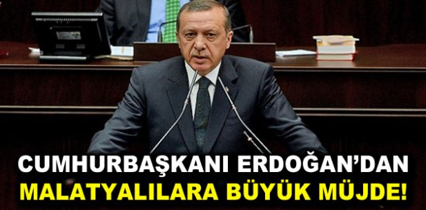 Erdoğan'dan Malatyalılara müjde!