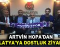 ARTVİN HOPA'DAN MALATYA'YA DOSTLUK ZİYARETİ