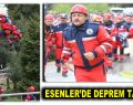ESENLER'DE DEPREM TATBİKATI