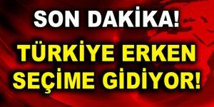 Türkiye erken seçime gidecek!